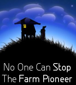 No One Can Stop the Farm Pioneer