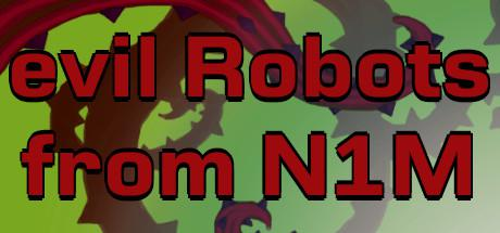 Evil Robots from N1M