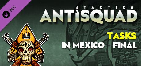 Antisquad: Tasks in Mexico - Final: Tactics