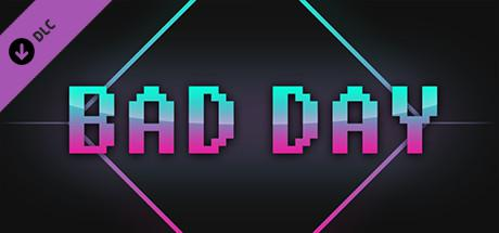 Bad Day: Extra Content