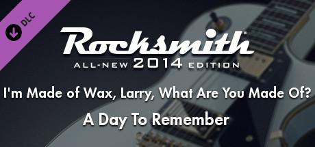 Rocksmith: All-new 2014 Edition - A Day To Remember: I'm Made of Wax, Larry, What Are You Made Of?