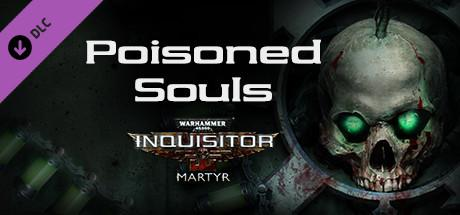 Warhammer 40,000: Inquisitor - Martyr: Poisoned Souls