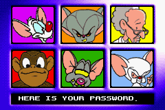 Pinky and The Brain: The Master Plan Game Boy Advance At the end of a level, you will be given a password to use to continue the game later on.