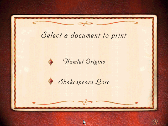 William Shakespeare's Hamlet: A Murder Mystery Windows The game offers an ability to print two files investigating Hamlet's origins.