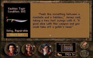"Betrayal at Krondor DOS Each item has unique descriptions. Weapons and armor have a ""more info"" button, describing its combat statistics."