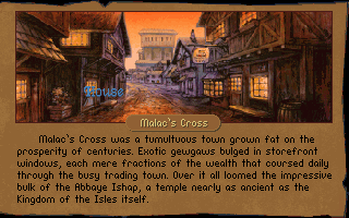 Betrayal at Krondor DOS Malac's Cross, formerly just a temple of Ishap until people started moving in for protection, comes with a temple of Ishap, an armory and a nice tavern with scheduled chess tournaments!