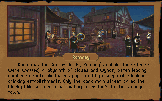 Betrayal at Krondor DOS Romney, a city under siege. The Guilds are fighting each other for control, bad for them, lucky for you. Prices here are sky-rocketing, sounds like a good trade option.