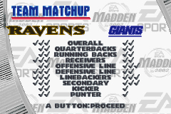 Madden NFL 2002 Game Boy Advance The game will give you a breakdown of how the two teams match up.
