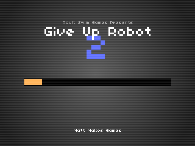 Give Up Robot 2 Browser Loading screen