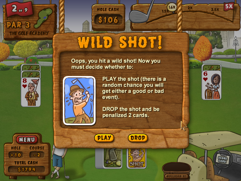 Fairway Solitaire Windows Oops! Got a wild shot card. I can drop the shot for a 2 card penalty or play the shot. I MIGHT get something good if I play. But I might get something bad.