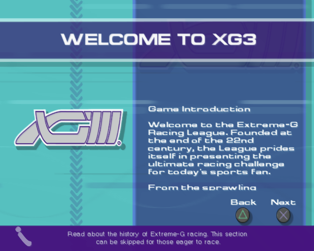 XGIII: Extreme G Racing PlayStation 2 Starting an XG Career. If the player waits long enough the scrolling text gives the background to the game
