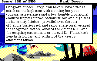 Leisure Suit Larry Goes Looking for Love (In Several Wrong Places) DOS The game recaps your adventures with boisterous energy