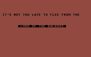 Lord of the Balrogs Commodore 64 Time to turn back?