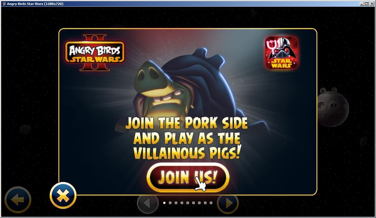 Angry Birds: Star Wars Windows A ghostly pig appears in the menu screens, when clicked on it brings up this advertisement for the next game