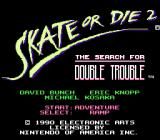 Skate or Die 2: The Search for Double Trouble NES Title screen.