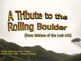 A Tribute to the Rolling Boulder (from Raiders of the Lost Ark) Windows Title screen