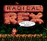 Radical Rex Genesis Rex gets irritated if you don't start playing fast enough.