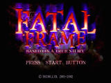 Fatal Frame PlayStation 2 ... Fatal Frame! (True being relative)