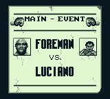 George Foreman's KO Boxing Game Boy It's the main event! Foreman vs. Luciano!
