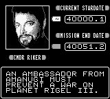 Star Trek: The Next Generation Game Boy Riker's only purpose is to remind you of the mission and give you the end date.