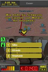 "Quiz Taxi Nintendo DS ""What is the first name of Caroline of Monacos' sister?"" Honestly: no idea! All the questions in the game are original questions from the TV show."
