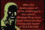 Shadow: War of Succession 3DO Die and the Shadow King wins.