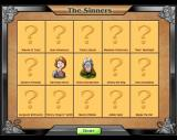 Saints & Sinners Bingo Windows The player will encounter fifteen saints and fifteen sinners as they progress through the game. These are a couple that are encountered early on.