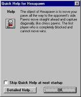Hexapawn Windows This optional 'Quick Help' screen is displayed when the game loads