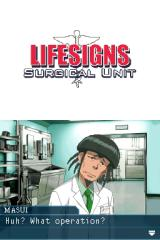 LifeSigns: Surgical Unit Nintendo DS Masui, the local anesthesiologist, has strange sense of humor.