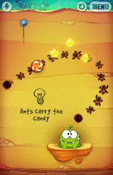 Cut the Rope: Experiments Android Ants will carry your candy and then drop it at the end of the path