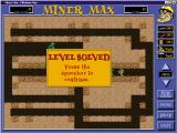 Miner Max Windows The end of level one.<br>Levels are grouped into sets of ten, the player must clear six of the levels, i.e. collect all the gems, in a set before they can advance to the next set.