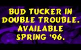 Bud Tucker in Double Trouble DOS Demo version: When the demo exits it displays the game's credits and ends with this message